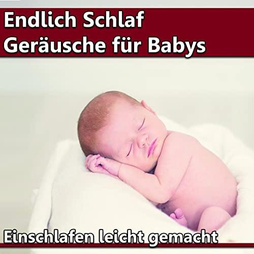 Endlich Schlaf Geräusche für Babys - Einschlafen leicht gemacht