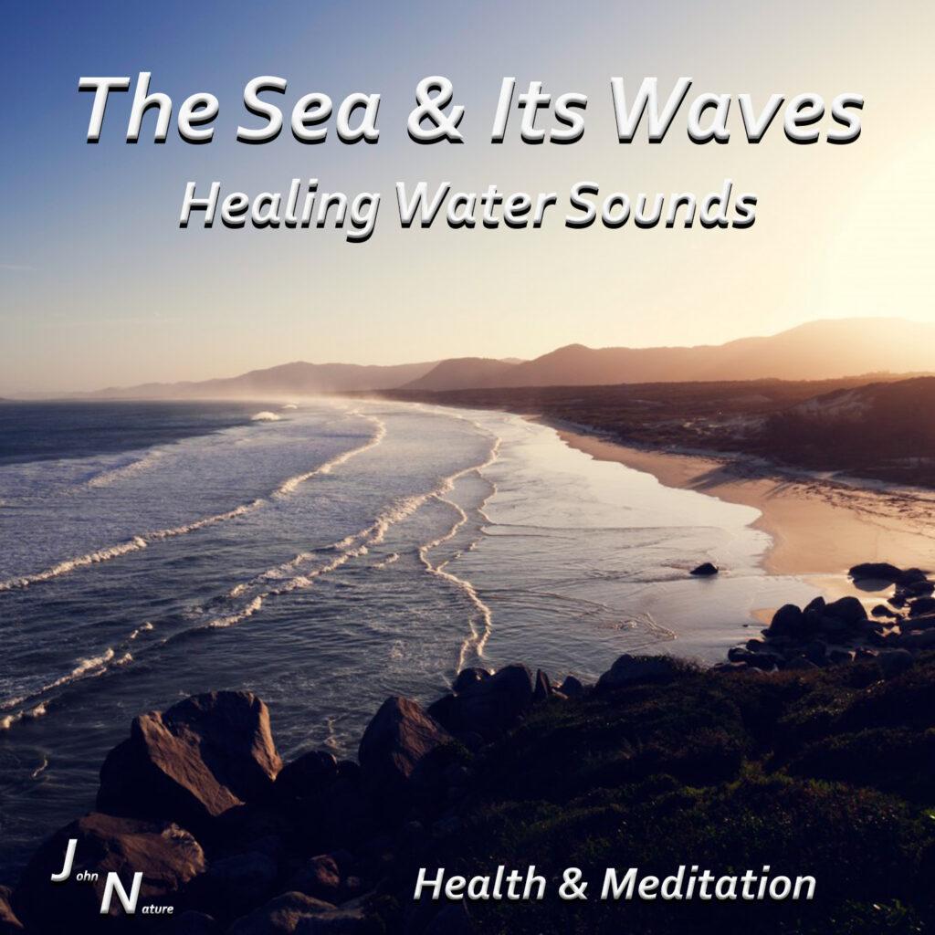 Das Meer und seine Wellen. Heilende Wasserklänge.